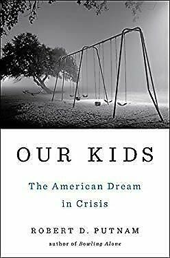 Our Kids : The American Dream in Crisis by Putnam, Robert D.