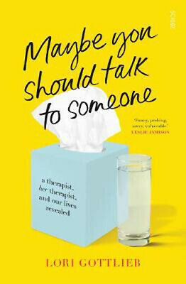 Maybe You Should Talk to Someone: a therapist, <i>her</i> therapist, and our liv