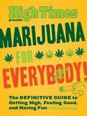 Marijuana for Everybody! : The Definitive Guide to Getting High, Feeling Good, a