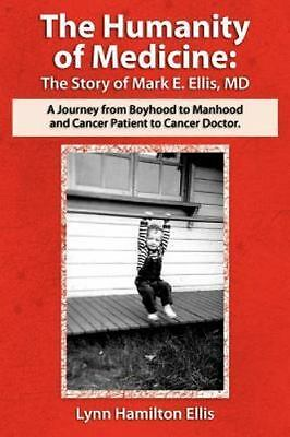 Humanity of Medicine : The Story of Mark E. Ellis, MD, a Journey from Boyhood...