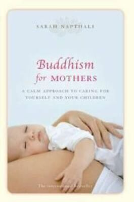 NEW Buddhism For Mothers : A Calm Approach To Caring For Yourself And Your Child
