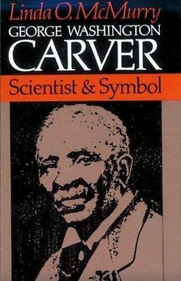 George Washington Carver : Scientist and Symbol by McMurry, Linda O.-ExLibrary