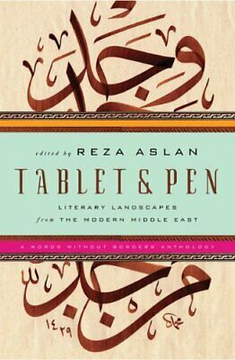 Tablet and Pen : Literary Landscapes from the Modern Middle East by Aslan, Reza