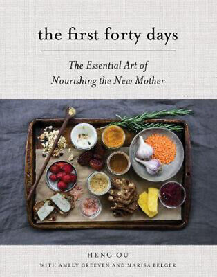The First Forty Days: The Essential Art of Nourishing the New Mother | Heng Ou