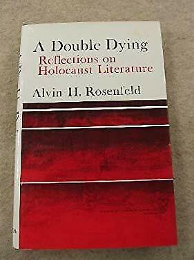 Double Dying : Reflections on Holocaust Literature by Rosenfeld, Alvin H.