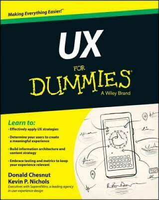 UX For Dummies by Nichols, Kevin P.; Chesnut, Donald