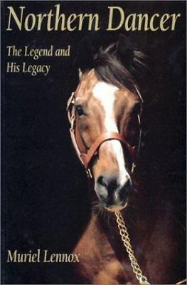 Northern Dancer : The Legend and His Legacy by Lennox, Muriel