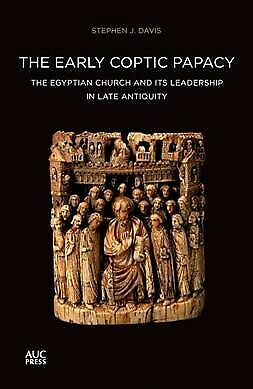 Early Coptic Papacy : The Egyptian Church and Its Leadership in Late Antiquit...