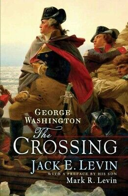 George Washington : The Crossing, Hardcover by Levin, Jack E.; Levin, Mark R....