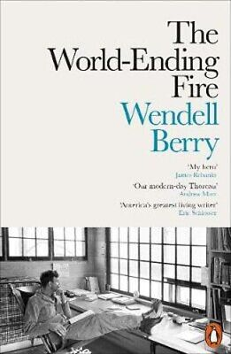 The World-Ending Fire: The Essential Wendell Berry   Wendell Berry