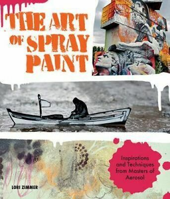 NEW The Art of Spray Paint By Lori Zimmer Paperback Free Shipping