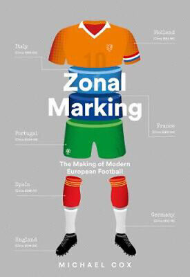Zonal Marking: The Making of Modern European Football | Michael Cox