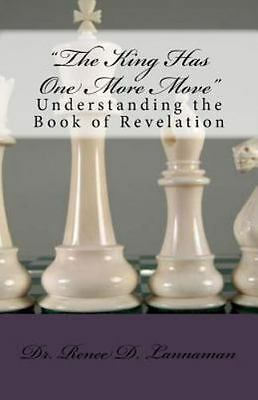King Has One More Move : Understanding the Book of Revelation, Paperback by L...