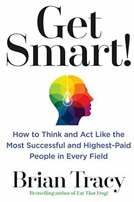 Get Smart How to Think and Act Like the Most by Brian Tracy (EBOOK-PDF)