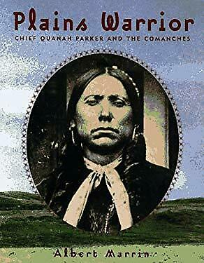 Plains Warrior : Chief Quanah Parker and the Comanches by Marrin, Albert