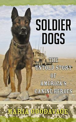 Soldier Dogs : The Untold Story of Americarsquo;S Canine Heroes