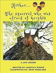 Arthur the Squirrel Who Was Afraid of Heights : A Life Lesson, Hardcover by D...