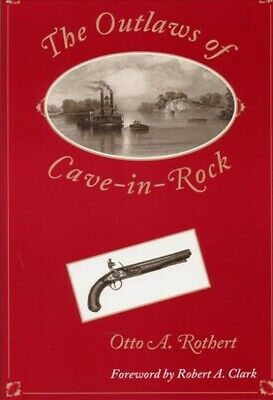 Outlaws of Cave-In-Rock : Historical Accounts of the Famous Highwaymen and Ri...