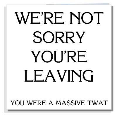 LEAVING CARD Funny Rude New Job Friend Office Colleague Work Mate Goodbye Q047
