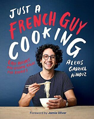 Just a French Guy Cooking: Easy Recipes and Kitchen Hacks for Rookies 176 pages