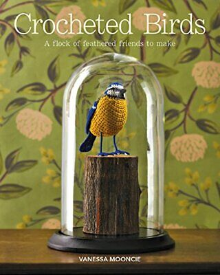 Crocheted Birds: A Flock of Feathered Friends to Make Vanessa Mooncie 160 pages