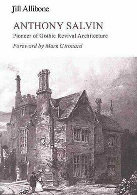 Anthony Salvin : Pioneer of Gothic Revival Architecture, Hardcover by Allibon...