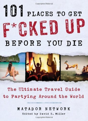 Matador Network/ Miller, Da...-101 Places To Get F*Cked Up  (UK IMPORT) BOOK NEW
