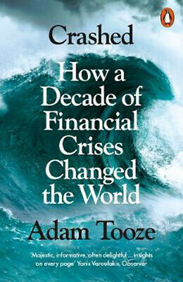 Crashed: How a Decade of Financial Crises Changed the World | Adam Tooze