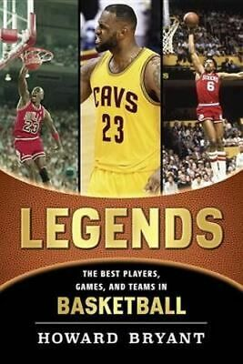 NEW Best Players, Games, and Teams in Basketball : Legends By Howard Bryant