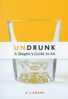 Undrunk: A Skeptics Guide to AA Adams, A.J. Paperback