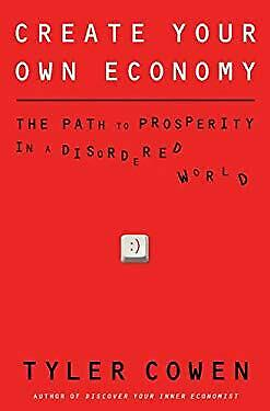 Create Your Own Economy : The Path to Prosperity in a Disordered World