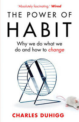 The Power of Habit: Why We Do What We Do, and How to Change   Charles Duhigg