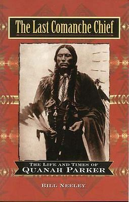 The Last Comanche Chief: The Life and Times of Quanah Parker Neeley, Bill Hardc