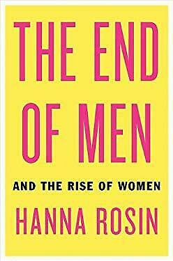 End of Men : And the Rise of Women by Rosin, Hanna