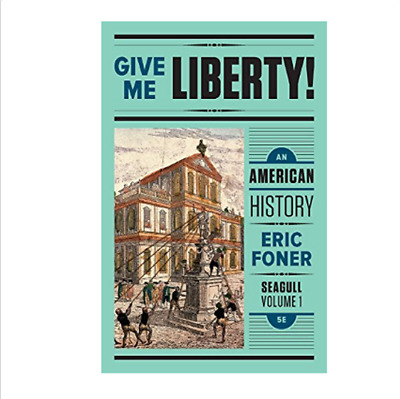 Give me liberty!: An American History By Eric Foner 5th Edition vol 1 (PDF)
