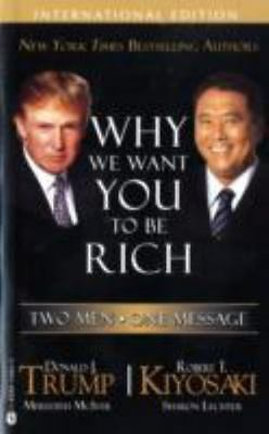Why We Want You to Be Rich: Two Men - One Message [Paperback] by Donald Trump D