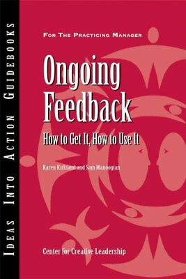 Ongoing Feedback : How To Get It, How To Use It, Paperback by Kirkland, Karen...
