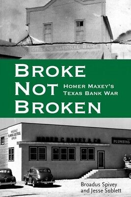 Broke, Not Broken : Homer Maxey's Texas Bank War, Hardcover by Spivey, Broadu...