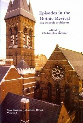 Episodes in the Gothic Revival : Six Church Architects, Hardcover by Webster,...