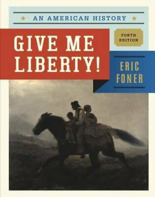 Give Me Liberty!: An American History (Fourth Edition)  (Vol. One-Volume)