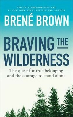 Braving the Wilderness: The quest for true belonging and the courage to stand al