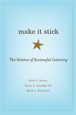 Make It Stick : The Science of Successful Learning by Brown, Peter C.