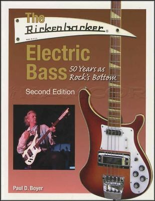 The Rickenbacker Electric Bass Guitar 50 Years As Rock's Bottom 2nd Edition Book