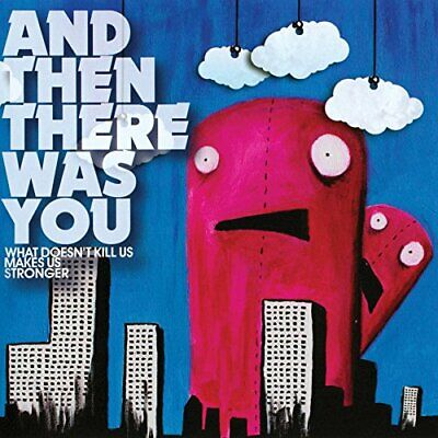 And Then There Was You - What DoesnT Kill Us Makes Us [CD]