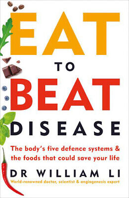 Eat to Beat Disease: The Body's Five Defence Systems and the Foods that Could Sa