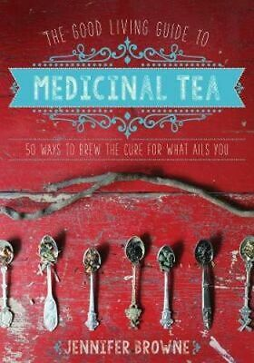 NEW The Good Living Guide to Medicinal Tea By Jennifer Browne Hardcover