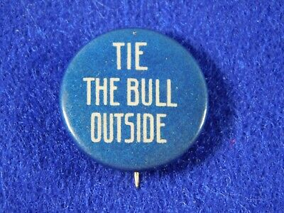 "Anti Teddy Roosevelt 1912 ""Tie The Bull Outside"" Presidential Campaign Button"