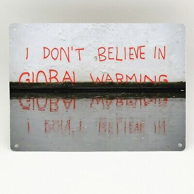 BANKSY I DONT BELIEVE GLOBAL WARMING Metal Sign Poster Print GRAFFITI WALL ART