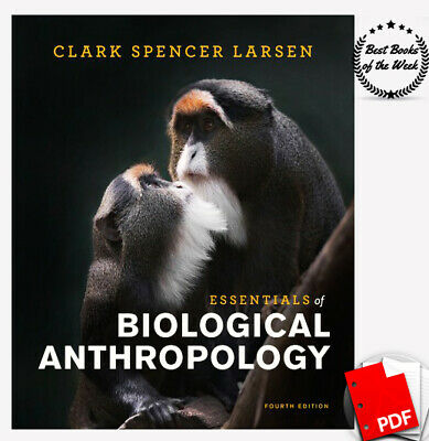 Essentials of Biological Anthropology 4th Edition [P.D.F Eβ00K] by Clark Larsen