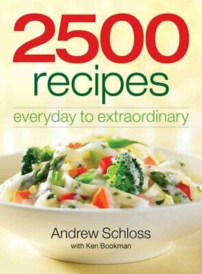 2500 Recipes : Everyday to Extraordinary, Paperback by Schloss, Andrew; Bookm...
